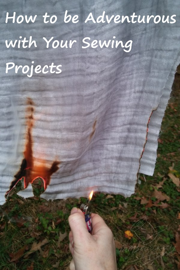 burning fabric with a lighter with text overlay: how to be adventurous with your sewing projects
